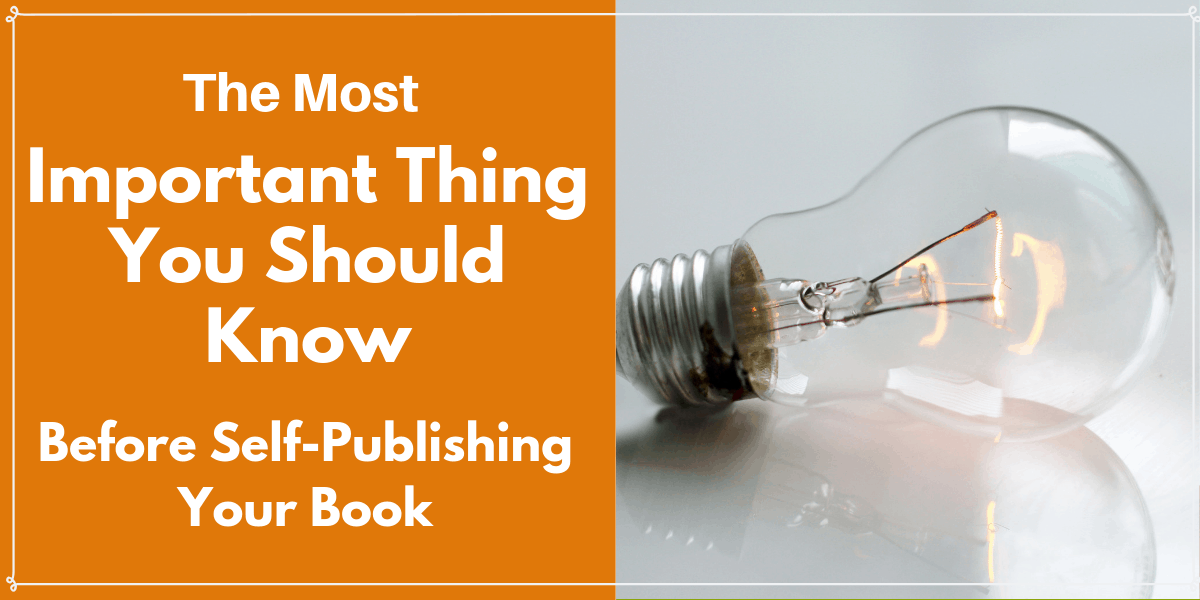 The #1 Most Important Thing You Should Know Before Self-Publishing Your Book