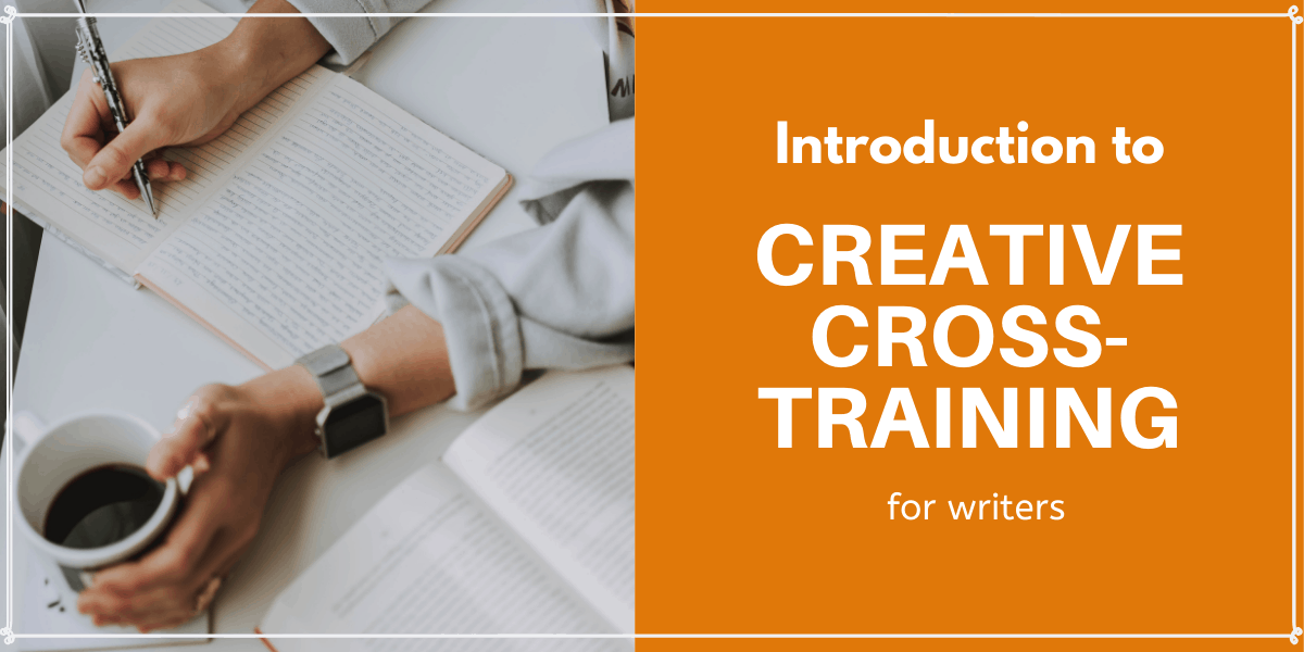 Intro to Creative Cross-Training for Writers